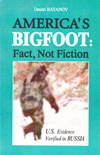 Bayanov Dmitri. America's Bigfoot: Fact, Not Fiction. U.S.Evidence Verified in Russia